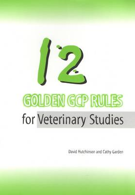 12 Golden GCP Rules for Veterinary Studies (Paperback)