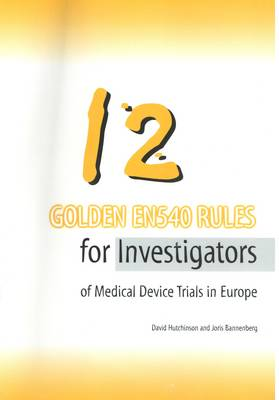 12 Golden EN540 Rules for Investigators of Medical Device Studies in Europe (Paperback)