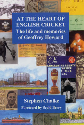 At the Heart of English Cricket: The Life and Memories of Geoffrey Howard (Hardback)