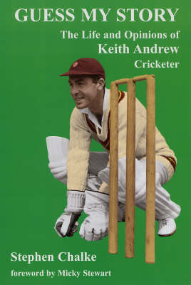 Guess My Story: The Life and Opinions of Keith Andrew, Cricketer (Hardback)