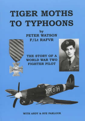Tiger Moths to Typhoons: The Story of a World War Two Fighter Pilot (Paperback)