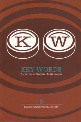 Key Words: A Journal of Cultural Materialism 6 - Seeing Ourselves in History (Paperback)