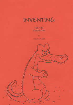 Inventing: For the Inquisitive - DIY books for inventors (Paperback)