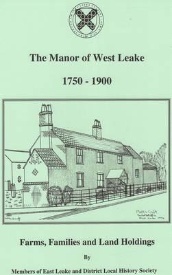 Manor of West Leake 1750-1900: Farms, Families and Land Holdings (Paperback)