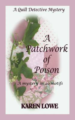 A Quilt Detective Mystery: A Patchwork of Poison: A Mystery in 40 Motifs - The Quilt Detective 1 (Paperback)