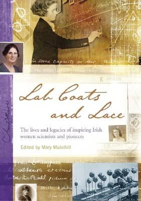 Lab Coats and Lace: The Lives and Legacies of Inspiring Irish Women Scientists and Pioneers (Paperback)