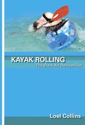 Kayak Rolling: The Black Art Demystified (Paperback)
