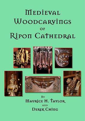 Medieval Woodcarvings of Ripon Cathedral: Choir Stalls, Canopies, Ceiling Bosses and Misericords (Paperback)