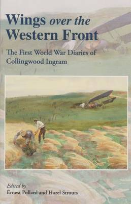 Wings Over the Western Front: The First World War Diaries of Collingwood Ingram (Paperback)