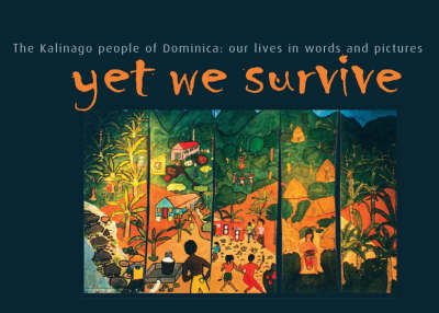 Yet We Survive: The Kalinago People of Dominica - Our Lives in Words and Pictures (Hardback)