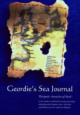 Geordie's Sea Journal: The Poetic Chronicles of Nevil - a Crew Member on British Dry Cargo (Mini Bulk) Ships Plying the European Trade - with Other Contributions from His Seafaring Colleagues (Paperback)