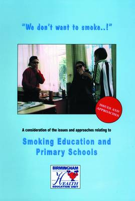 We Don't Want to Smoke...!: A Consideration of the Issues and Approaches Relating to Smoking Education and Primary Schools - Issues in Primary Schools No. 2 (Paperback)