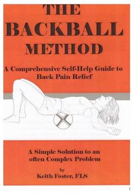 The Backball Method: A Comprehensive Self-Help Guide to Back Pain Relief: No.1 (Spiral bound)