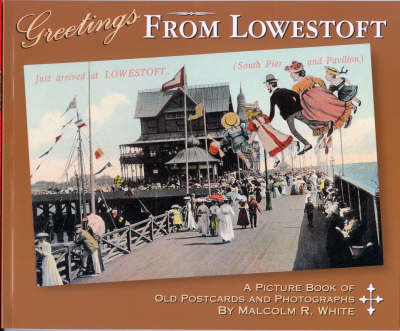 Greetings from Lowestoft: A Picture Book of Old Postcards and Photographs - Sea and Land Heritage Research Series No. 6 (Paperback)