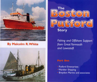The Boston Putford Story: Fishing and Offshore Support from Great Yarmouth and Lowestoft Pt.1 (Paperback)