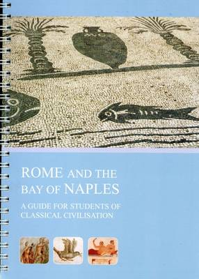 Rome and the Bay of Naples: A Guide for Students of Classical Civilisation (Spiral bound)