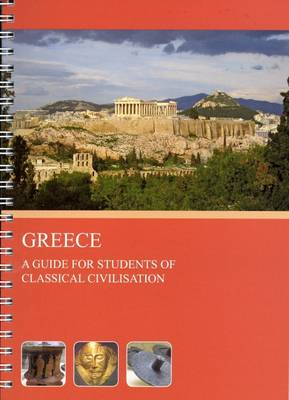 Greece: A Guide for Students of Classical Civilisation (Spiral bound)