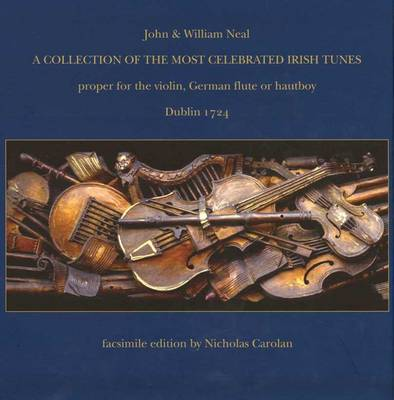 A Collection of the Most Celebrated Irish Tunes: Proper for the Violin, German Flute or Hautboy (Hardback)