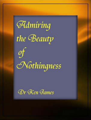 Admiring the Beauty of Nothingness (Paperback)
