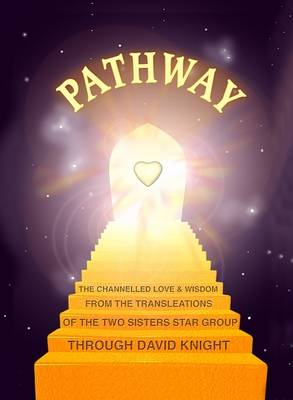 'Pathway': The Channelled Love and Wisdom from the 'Transleators' Through David Knight (Paperback)