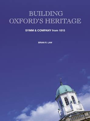 Building Oxford's Heritage: Symm and Company from 1815 (Hardback)