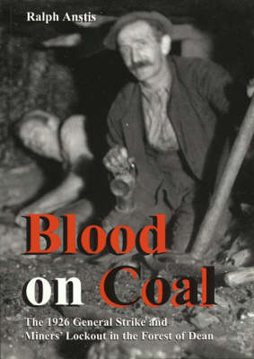 Blood on Coal: The 1926 General Strike and Miners' Lockout in the Forest of Dean (Paperback)