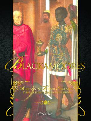 Blackamoores: Africans in Tudor England, Their Presence, Status and Origins (Paperback)
