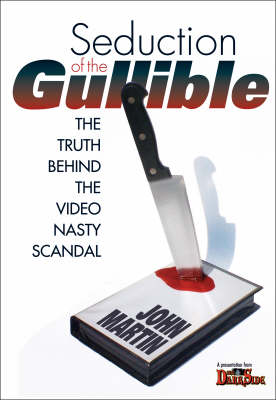 Seduction Of The Gullible: The Truth Behind the Video Nasty Scandal (Paperback)