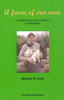 A Farm of Our Own: A Spiritual Journey Running a Smallholding (Paperback)