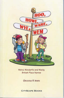 Hoo, Howe, Ware, Wye and Wem: Weird, Wonderful and Wacky British Place Names (Paperback)