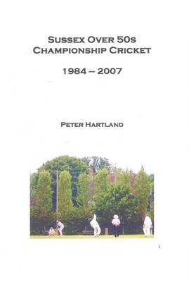 Sussex Over 50s Championship Cricket 1984-2007 (Paperback)
