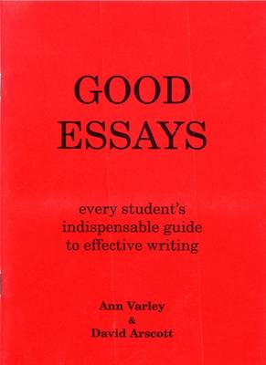 Good Essays: How to Plan Them and to Write Them (Paperback)