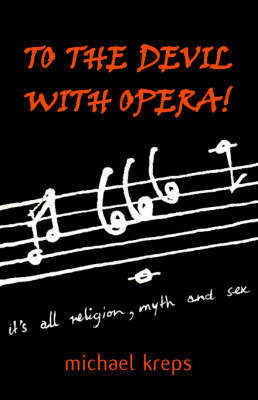 To the Devil with Opera!: It's All Religion, Myth and Sex (Paperback)