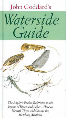 Waterside Guide: The Angler's Pocket Reference to the Insects of Rivers and Lakes - How to Identifiy Them and Choose the Matching Artificial (Hardback)