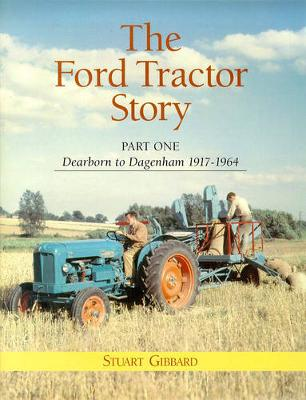 The Ford Tractor Story: Dearborn to Dagenham 1917-64 Pt. 1 (Hardback)