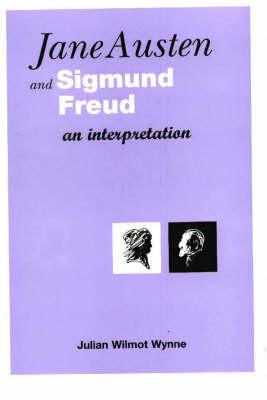 Jane Austen and Sigmund Freud: An Interpretation (Hardback)