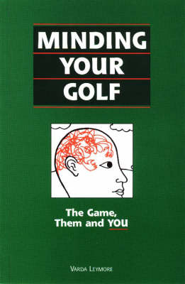 Minding Your Golf: The Game, Them and You (Paperback)