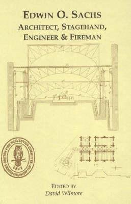 Edwin O.Sachs: Architect, Stagehand, Engineer and Fireman - His Life and His Satellites (Hardback)