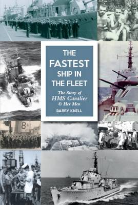 The Fastest Ship in the Fleet: The Story of HMS Cavalier and Her Men (Paperback)