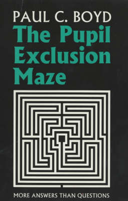 The Pupil Exclusion Maze: More Answers Than Questions (Paperback)
