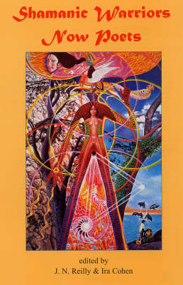 Shamanic Warriors Now Poets: An Anthology of Poetry, Stories, Essays, Paintings, Photographs, Collages and Drawings (Hardback)