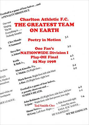 Charlton Athletic F.C., the Greatest Team on Earth: Poetry in Motion : One Fan's Nationwide Division 1 Play-off Final, 25th May 1998 (Paperback)