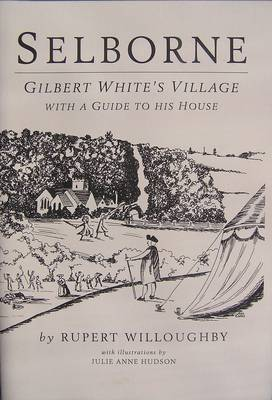 Selborne: Gilbert White's Village with a Guide to His House (Paperback)