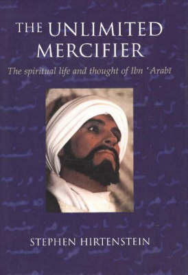 The Unlimited Mercifier: The Spiritual Life and Thought of Ibn 'Arabi (Paperback)