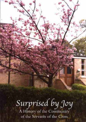 Surprised by Joy: A History of the Community of the Servants of the Cross 1882-2004 (Paperback)