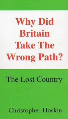 Why Did Britain Take The Wrong Path?: The Lost Country (Paperback)