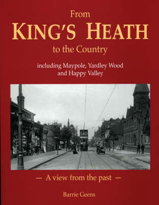 From King's Heath to the Country, Including Maypole, Yardley Wood, and Happy Valley: A View from the Past (Paperback)