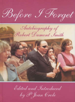 Before I Forget: Autobiography of Robert Dumont Smith (Hardback)