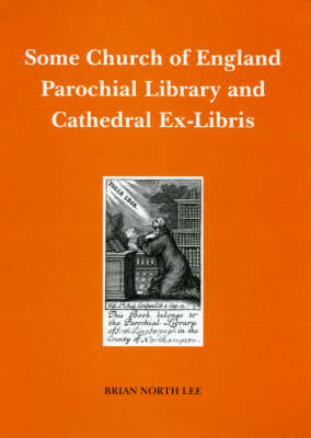 Some Church of England Parochial Library and Cathedral Ex-libris: Bookplates (Paperback)