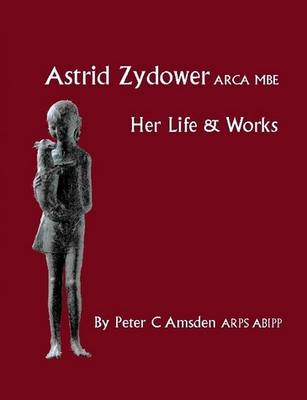 Astrid Zydower ARCA MBE: Her Life and Works (Paperback)